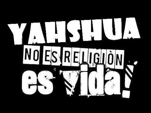 Yahshua no es religión es vida